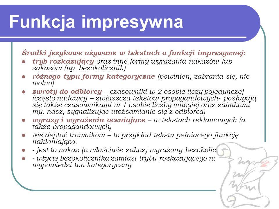 Funkcja impresywna Środki językowe używane w tekstach o funkcji impresywnej: