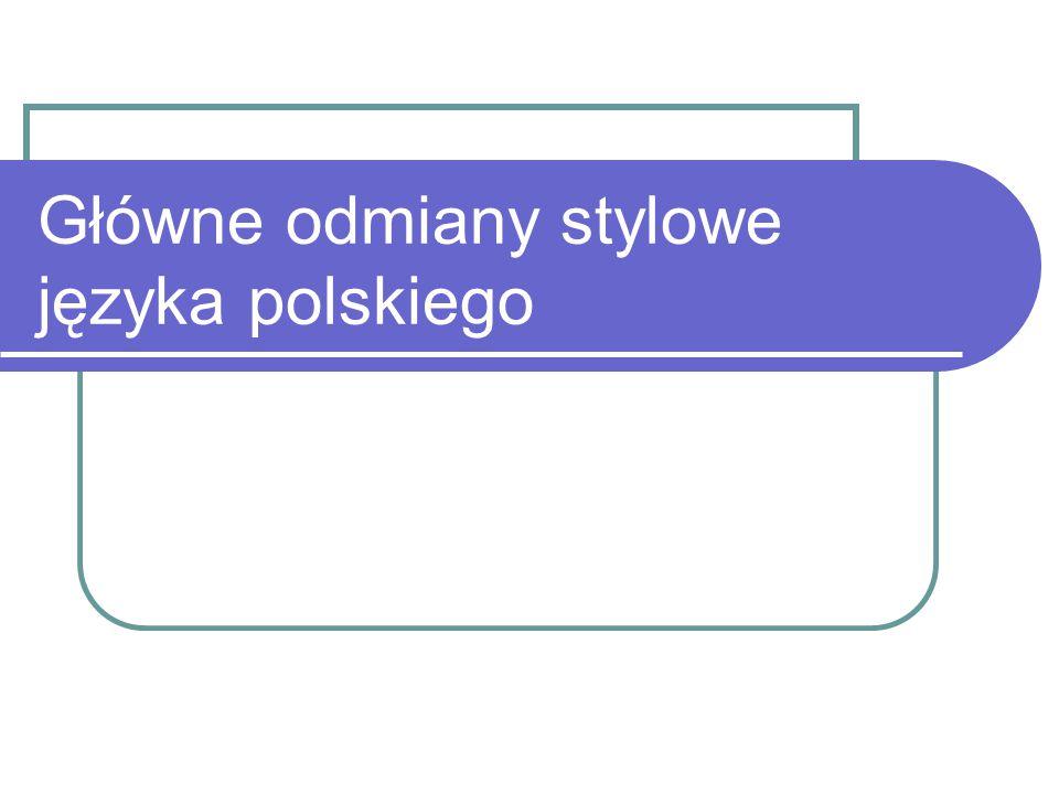 Główne odmiany stylowe języka polskiego