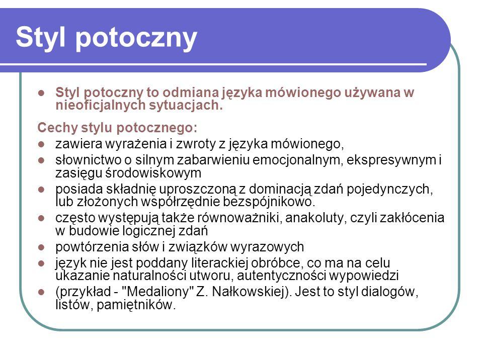 Styl potoczny Styl potoczny to odmiana języka mówionego używana w nieoficjalnych sytuacjach. Cechy stylu potocznego: