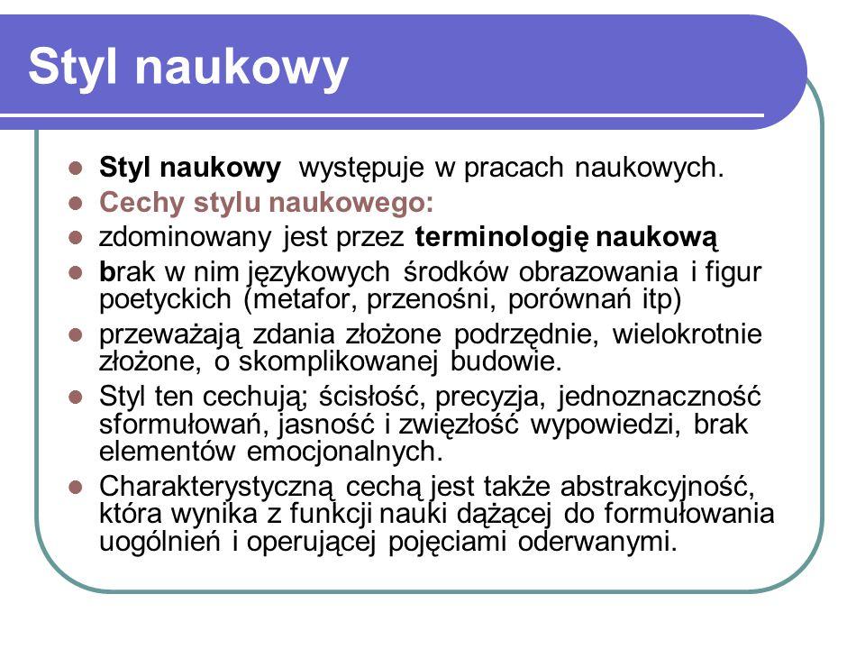 Styl naukowy Styl naukowy występuje w pracach naukowych.