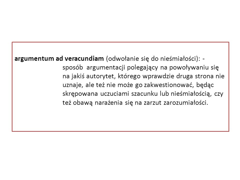 argumentum ad veracundiam (odwołanie się do nieśmiałości): -. sposób