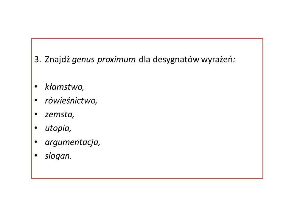 3. Znajdź genus proximum dla desygnatów wyrażeń: