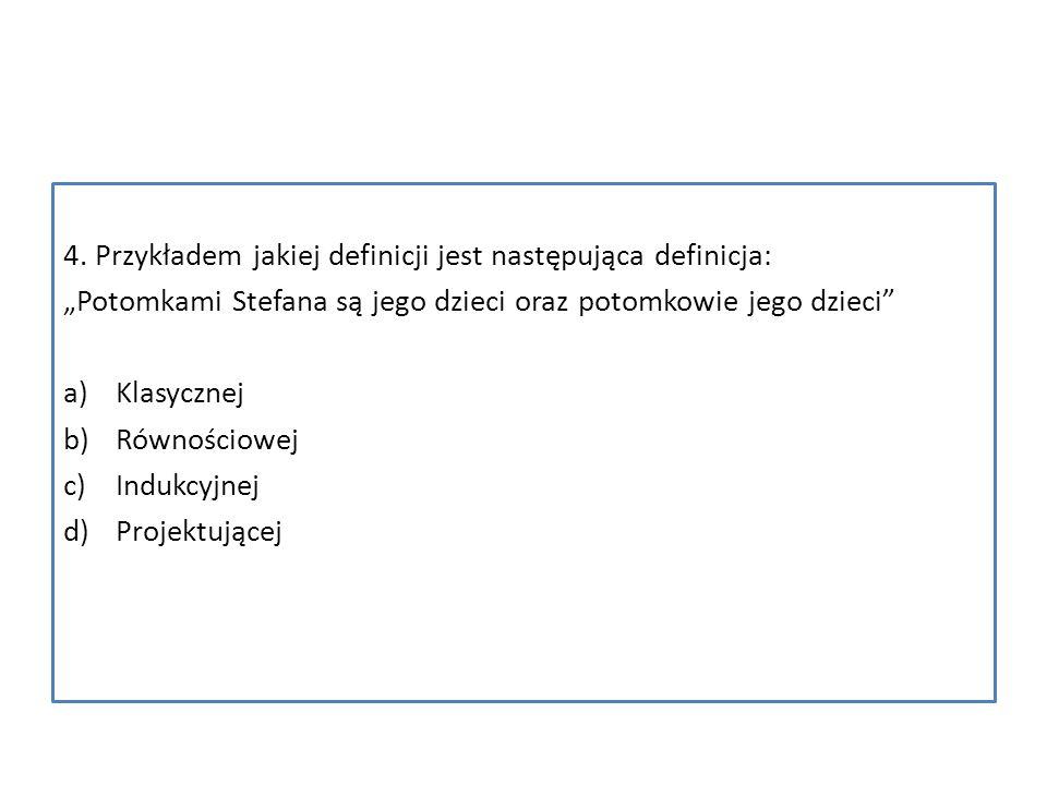 4. Przykładem jakiej definicji jest następująca definicja:
