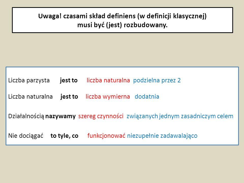 Uwaga! czasami skład definiens (w definicji klasycznej) musi być (jest) rozbudowany.