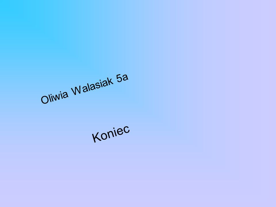 Oliwia Walasiak 5a Koniec