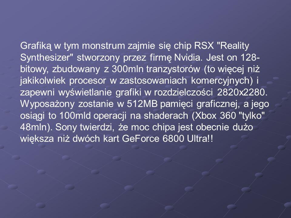 Grafiką w tym monstrum zajmie się chip RSX Reality Synthesizer stworzony przez firmę Nvidia.