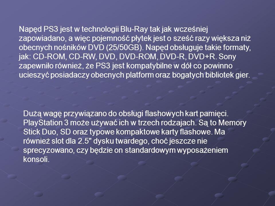 Napęd PS3 jest w technologii Blu-Ray tak jak wcześniej zapowiadano, a więc pojemność płytek jest o sześć razy większa niż obecnych nośników DVD (25/50GB). Napęd obsługuje takie formaty, jak: CD-ROM, CD-RW, DVD, DVD-ROM, DVD-R, DVD+R. Sony zapewniło również, że PS3 jest kompatybilne w dół co powinno ucieszyć posiadaczy obecnych platform oraz bogatych bibliotek gier.