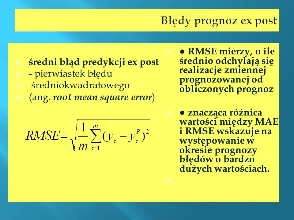Błędy prognoz ex post średni błąd predykcji ex post. - pierwiastek błędu. średniokwadratowego. (ang. root mean square error)