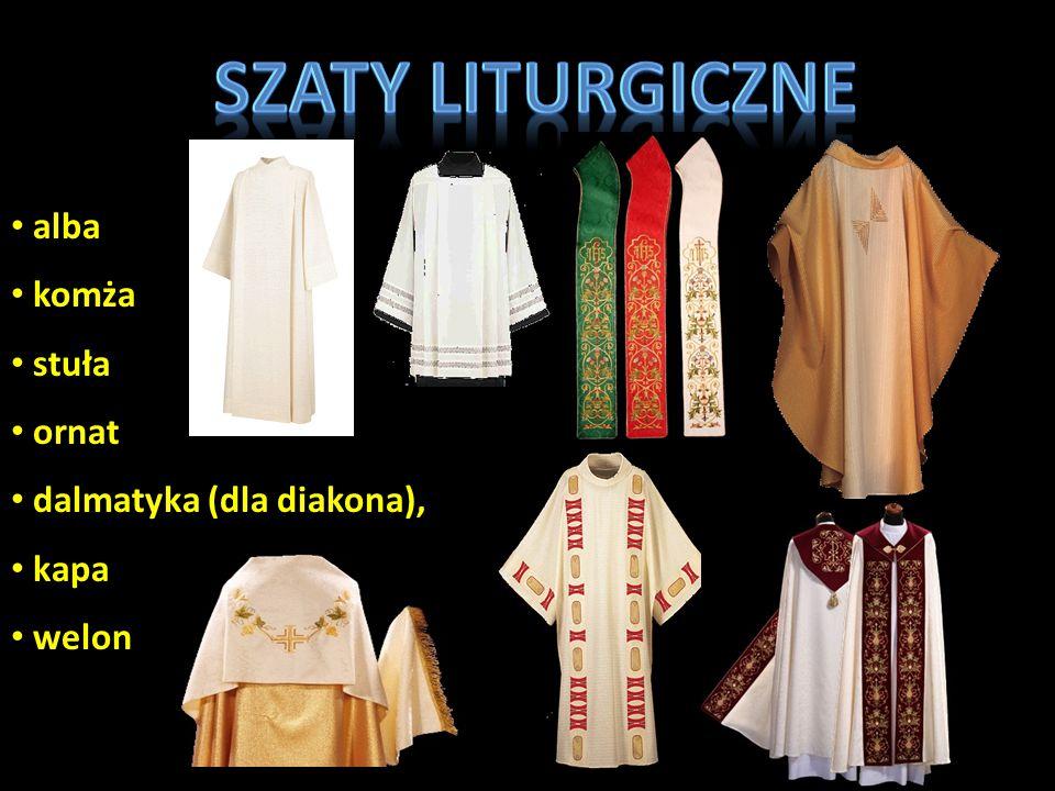 Szaty liturgiczne alba komża stuła ornat dalmatyka (dla diakona), kapa