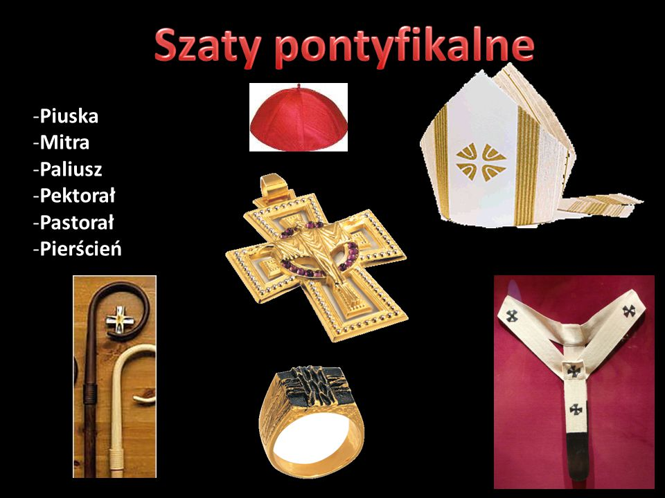 Szaty pontyfikalne Piuska Mitra Paliusz Pektorał Pastorał Pierścień