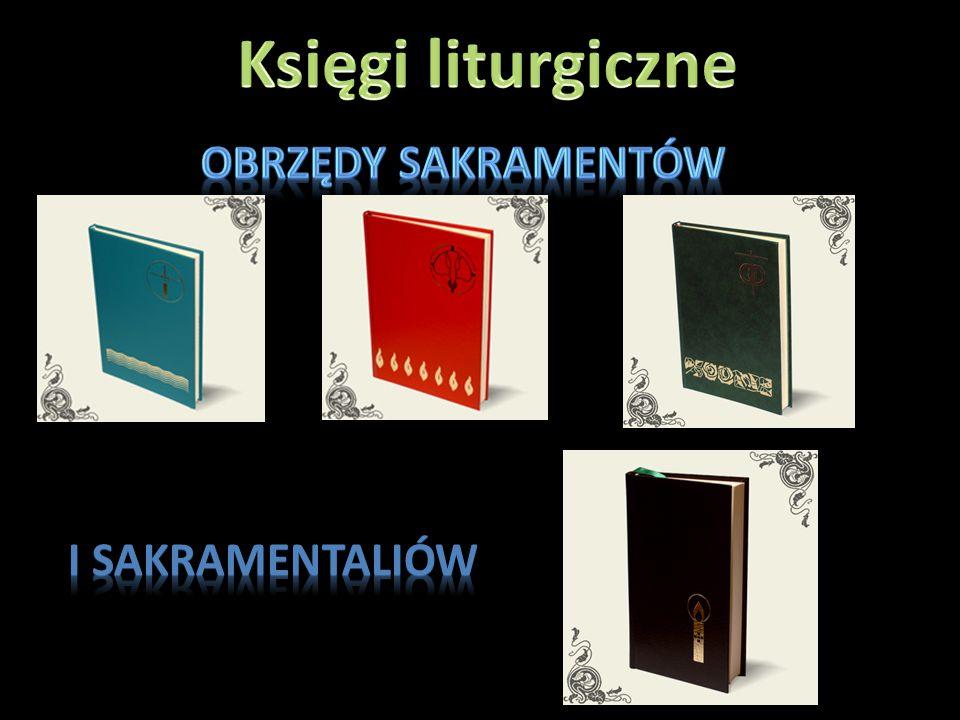 Księgi liturgiczne Obrzędy sakramentów I sakramentaliów