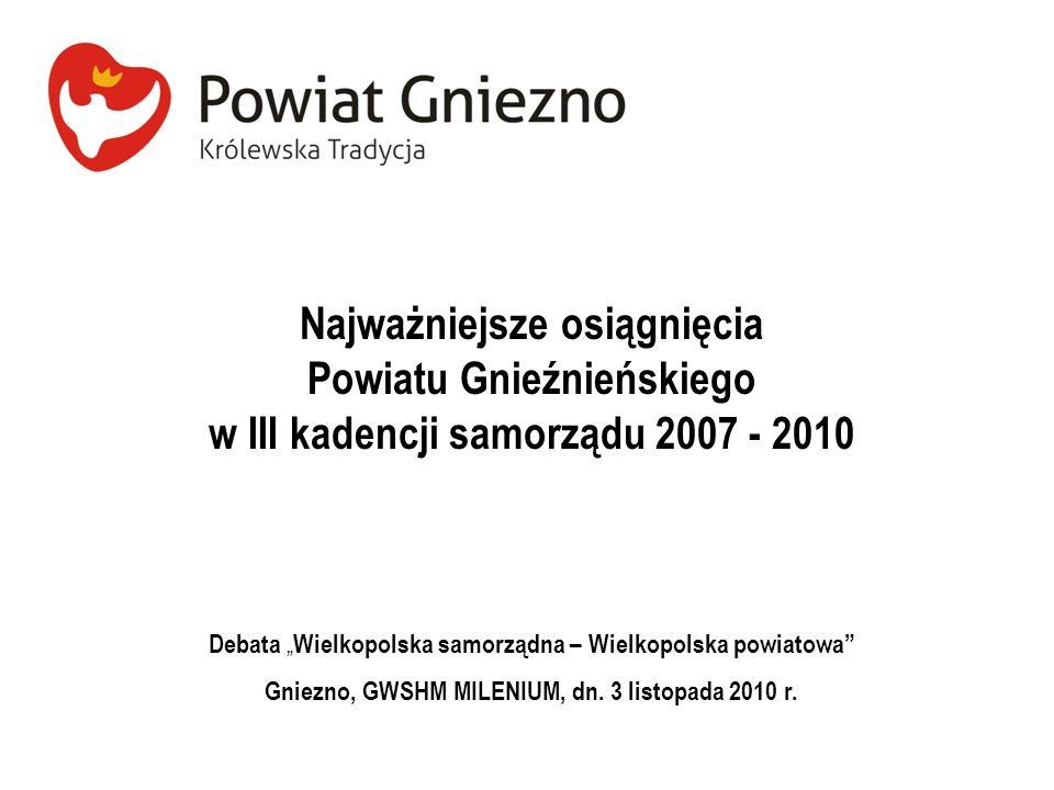 Najważniejsze osiągnięcia Powiatu Gnieźnieńskiego w III kadencji samorządu 2007 - 2010