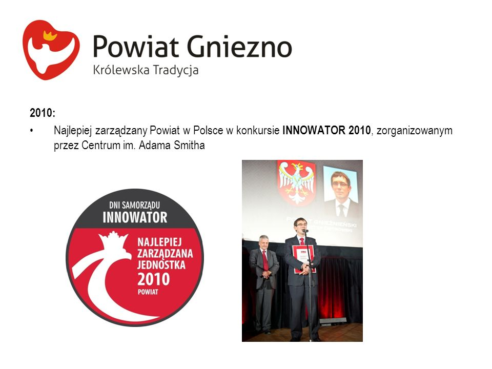 2010: Najlepiej zarządzany Powiat w Polsce w konkursie INNOWATOR 2010, zorganizowanym przez Centrum im.