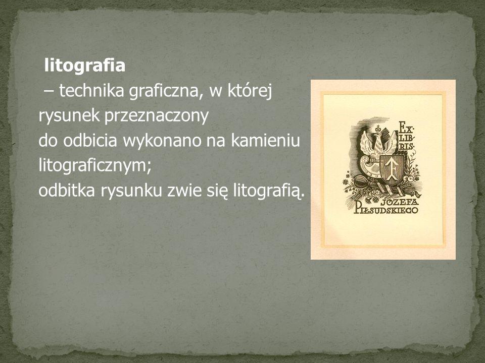 litografia – technika graficzna, w której rysunek przeznaczony do odbicia wykonano na kamieniu litograficznym; odbitka rysunku zwie się litografią.