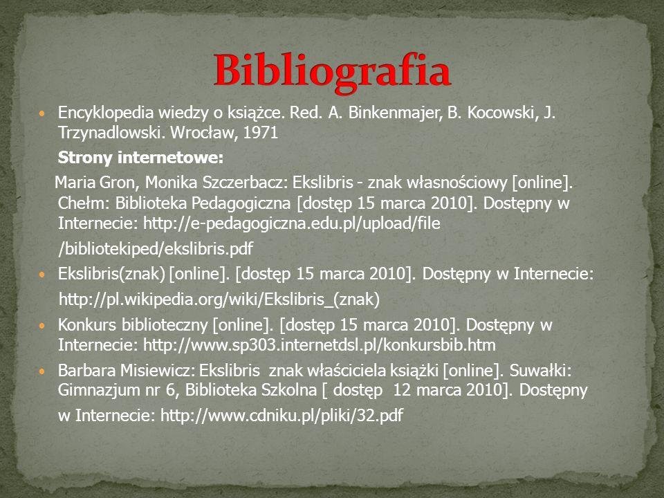 Bibliografia Encyklopedia wiedzy o książce. Red. A. Binkenmajer, B. Kocowski, J. Trzynadlowski. Wrocław, 1971.