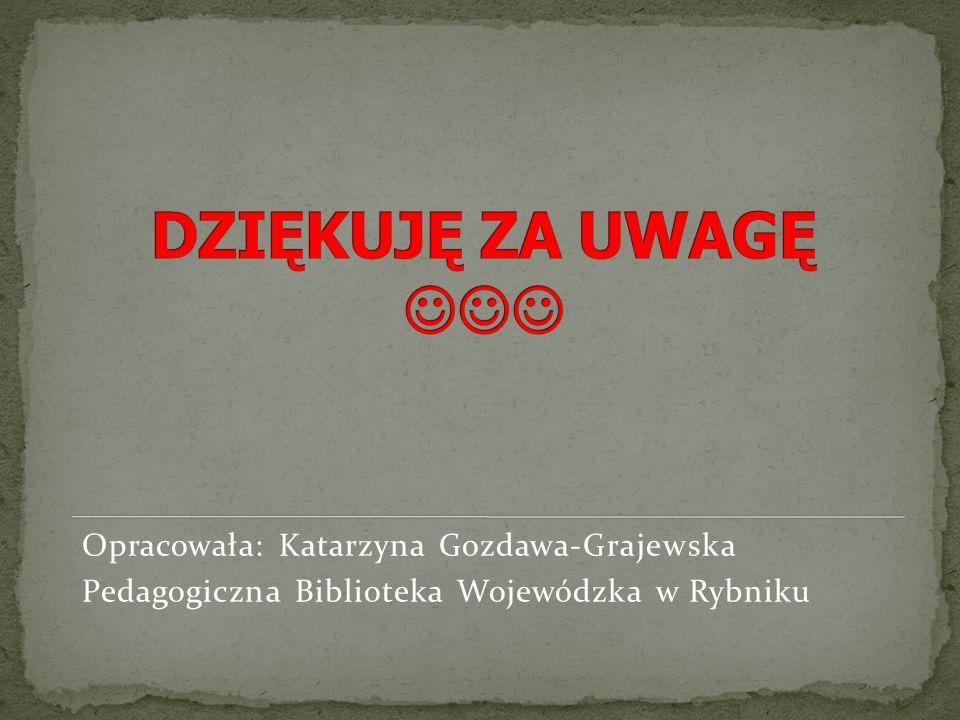 DZIĘKUJĘ ZA UWAGĘ  Opracowała: Katarzyna Gozdawa-Grajewska