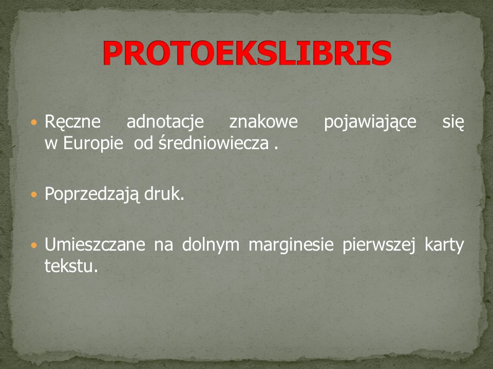 PROTOEKSLIBRIS Ręczne adnotacje znakowe pojawiające się w Europie od średniowiecza . Poprzedzają druk.