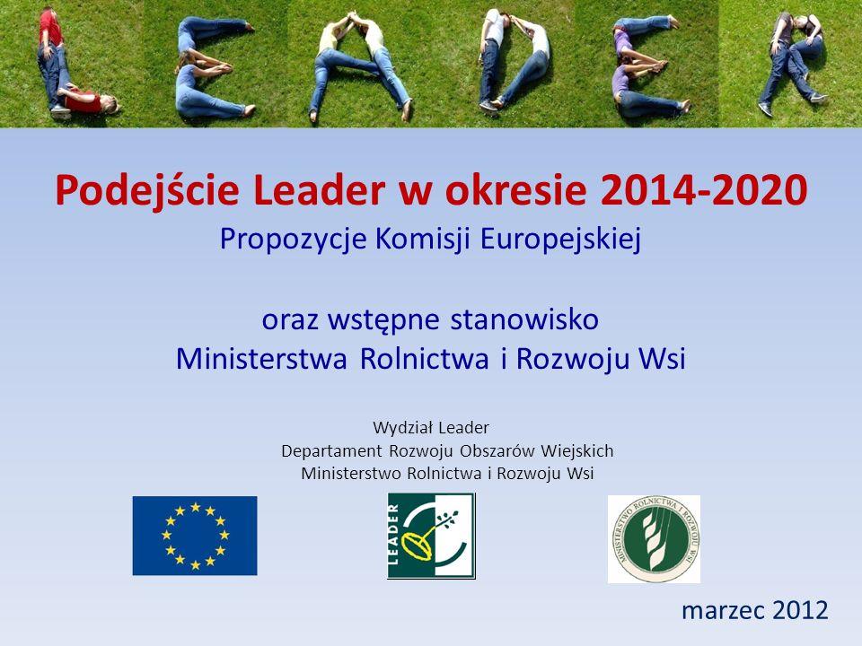 Podejście Leader w okresie 2014-2020 Propozycje Komisji Europejskiej oraz wstępne stanowisko Ministerstwa Rolnictwa i Rozwoju Wsi