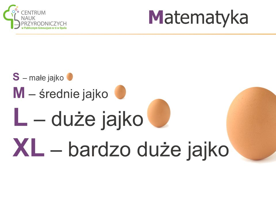 L – duże jajko XL – bardzo duże jajko Matematyka M – średnie jajko