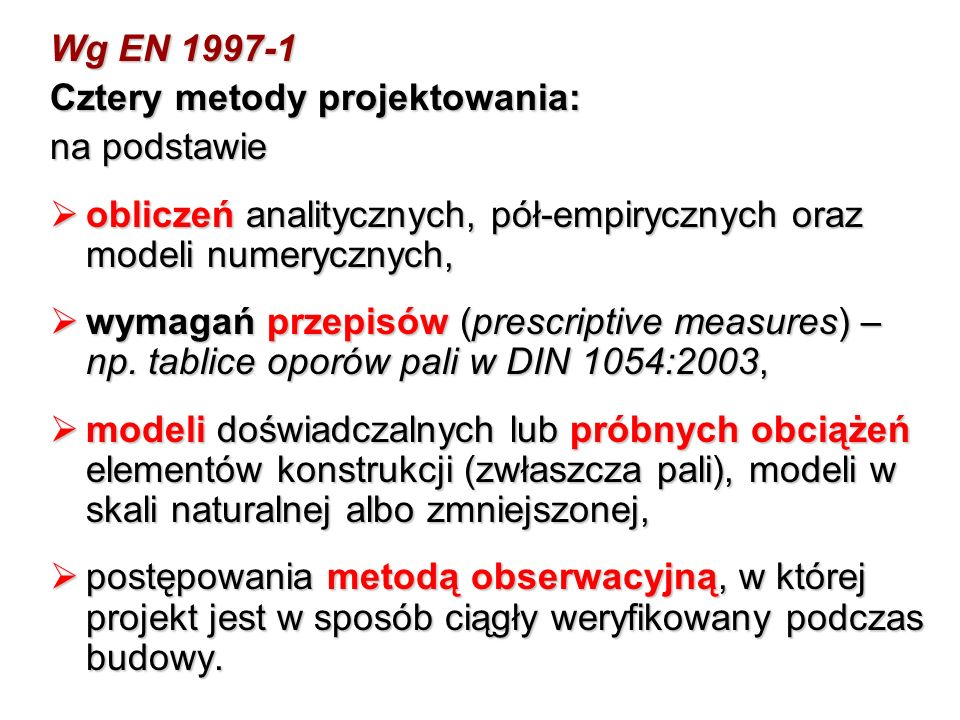 Wg EN 1997-1 Cztery metody projektowania: na podstawie. obliczeń analitycznych, pół-empirycznych oraz modeli numerycznych,