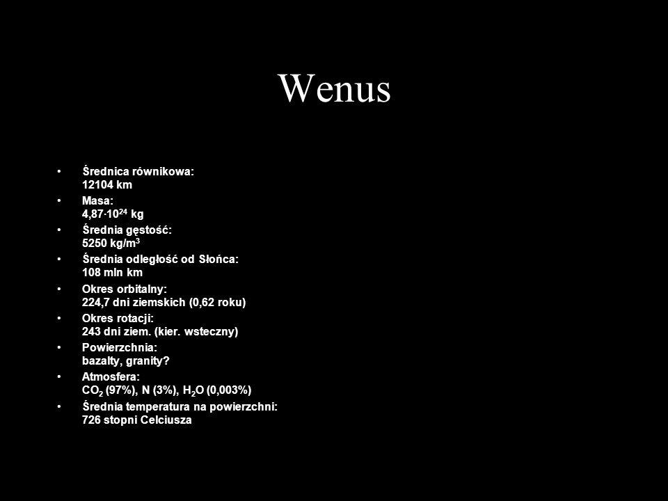 Wenus Średnica równikowa: 12104 km Masa: 4,87·1024 kg