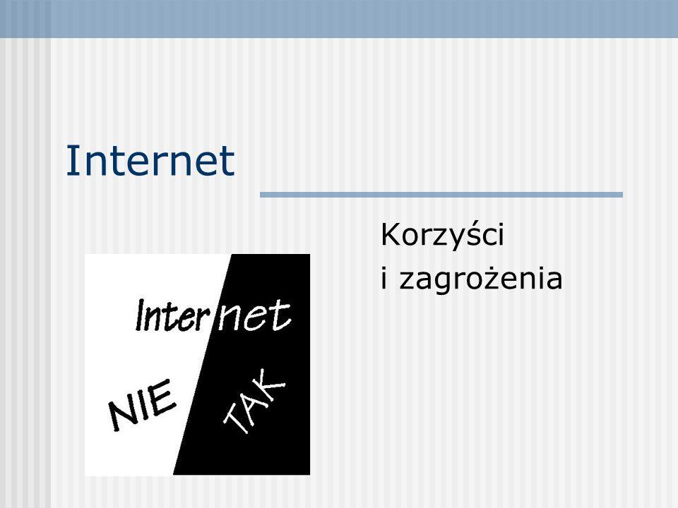 Internet Korzyści i zagrożenia
