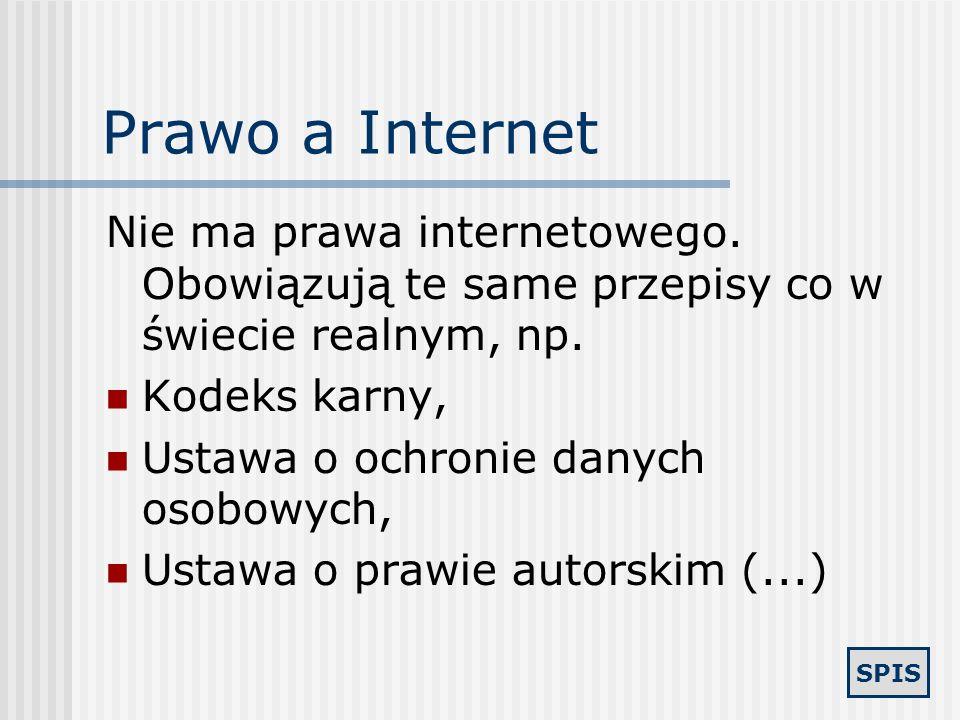 Prawo a Internet Nie ma prawa internetowego. Obowiązują te same przepisy co w świecie realnym, np. Kodeks karny,