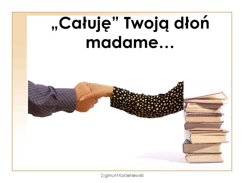 """""""Całuję Twoją dłoń madame…"""