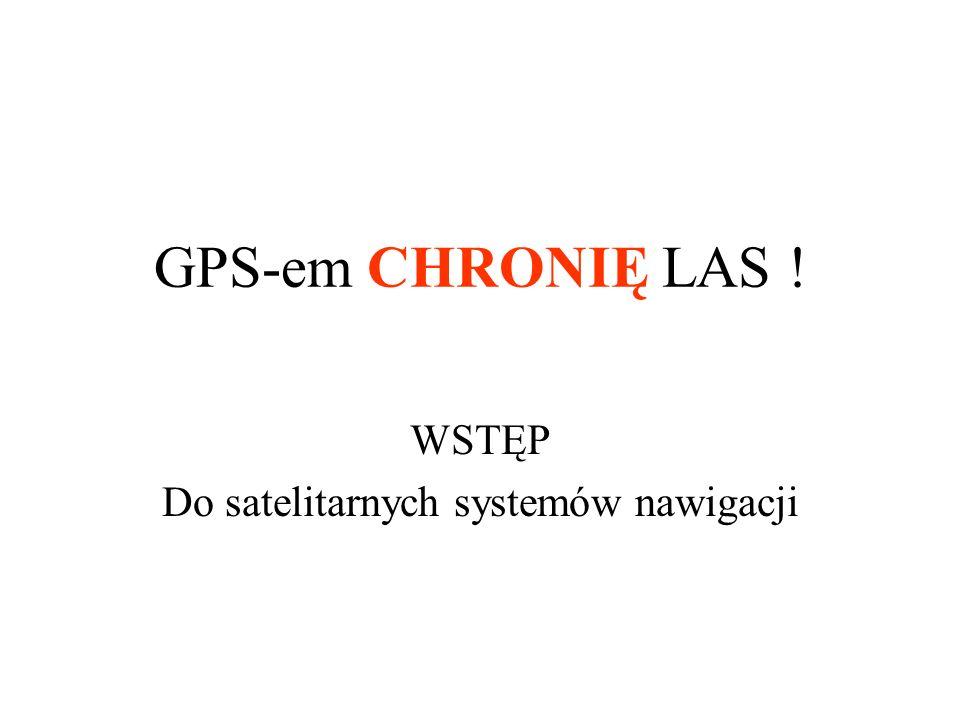 WSTĘP Do satelitarnych systemów nawigacji