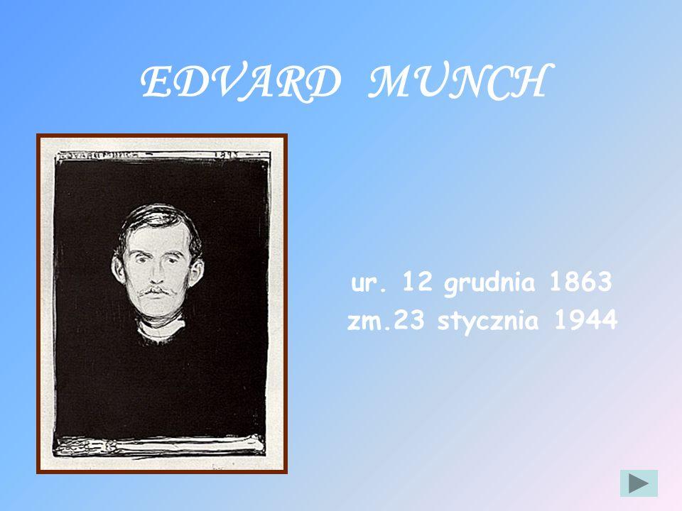 EDVARD MUNCH ur. 12 grudnia 1863 zm.23 stycznia 1944