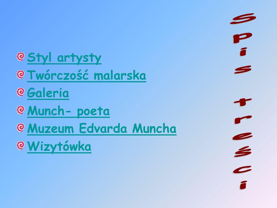 Spis treści Styl artysty Twórczość malarska Galeria Munch- poeta