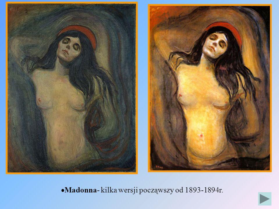 Madonna- kilka wersji począwszy od 1893-1894r.