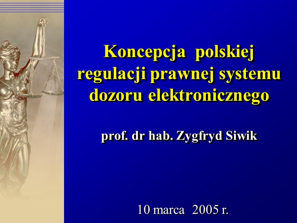 Koncepcja polskiej regulacji prawnej systemu dozoru elektronicznego prof. dr hab. Zygfryd Siwik