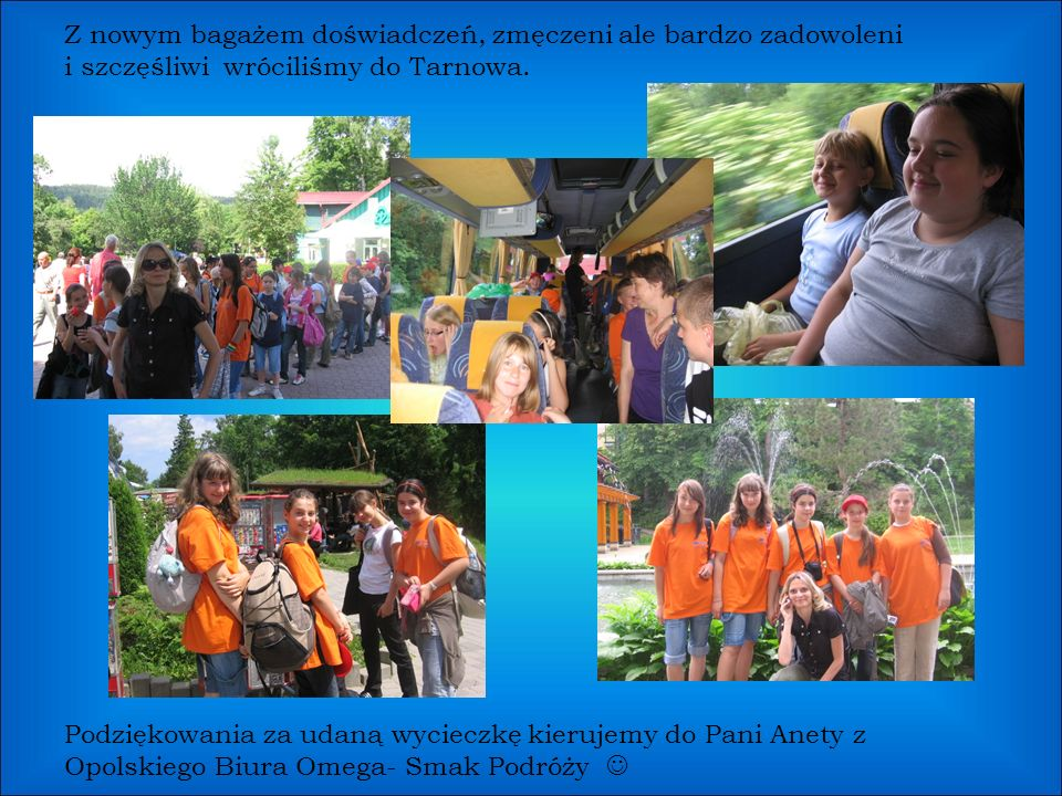 Z nowym bagażem doświadczeń, zmęczeni ale bardzo zadowoleni i szczęśliwi wróciliśmy do Tarnowa.