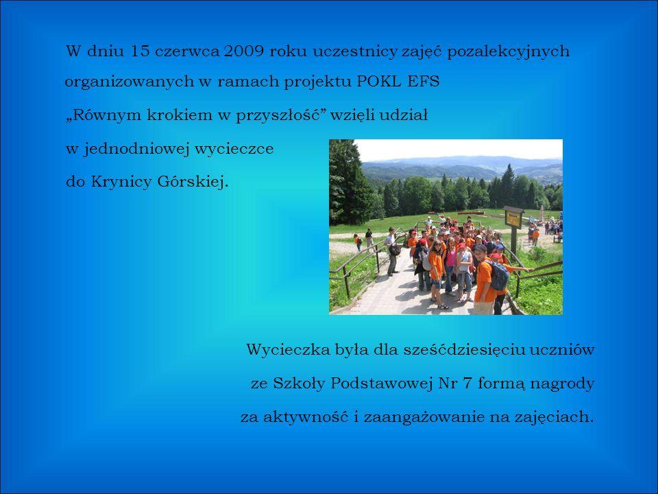 """W dniu 15 czerwca 2009 roku uczestnicy zajęć pozalekcyjnych organizowanych w ramach projektu POKL EFS """"Równym krokiem w przyszłość wzięli udział w jednodniowej wycieczce do Krynicy Górskiej."""