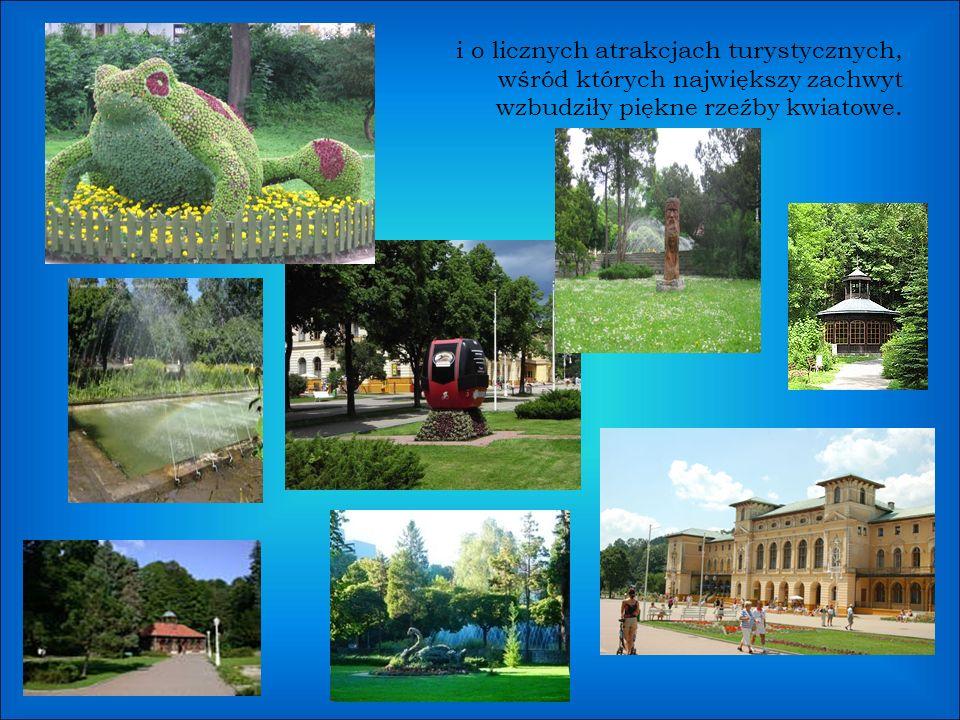 i o licznych atrakcjach turystycznych, wśród których największy zachwyt wzbudziły piękne rzeźby kwiatowe.