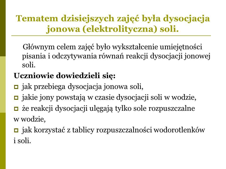 Tematem dzisiejszych zajęć była dysocjacja jonowa (elektrolityczna) soli.