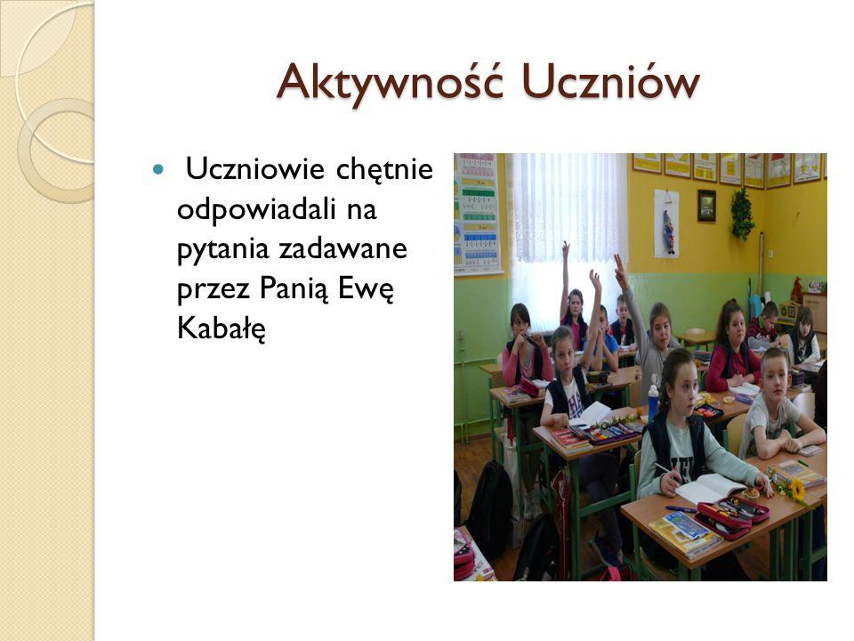 Aktywność Uczniów Uczniowie chętnie odpowiadali na pytania zadawane przez Panią Ewę Kabałę