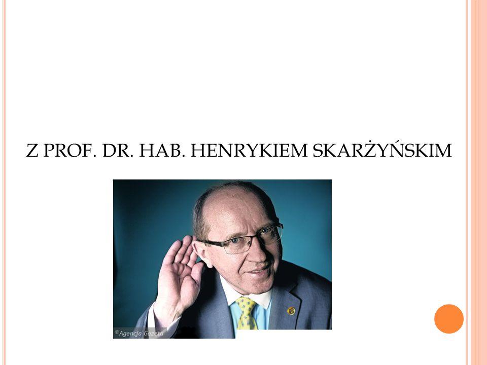 Z PROF. DR. HAB. HENRYKIEM SKARŻYŃSKIM