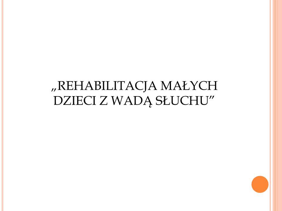"""""""REHABILITACJA MAŁYCH DZIECI Z WADĄ SŁUCHU"""