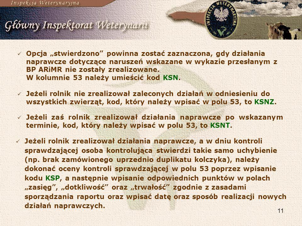 """Opcja """"stwierdzono powinna zostać zaznaczona, gdy działania naprawcze dotyczące naruszeń wskazane w wykazie przesłanym z BP ARiMR nie zostały zrealizowane. W kolumnie 53 należy umieścić kod KSN."""