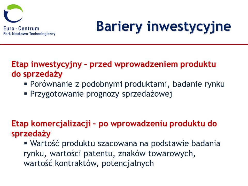 Bariery inwestycyjne Etap inwestycyjny – przed wprowadzeniem produktu do sprzedaży. Porównanie z podobnymi produktami, badanie rynku.