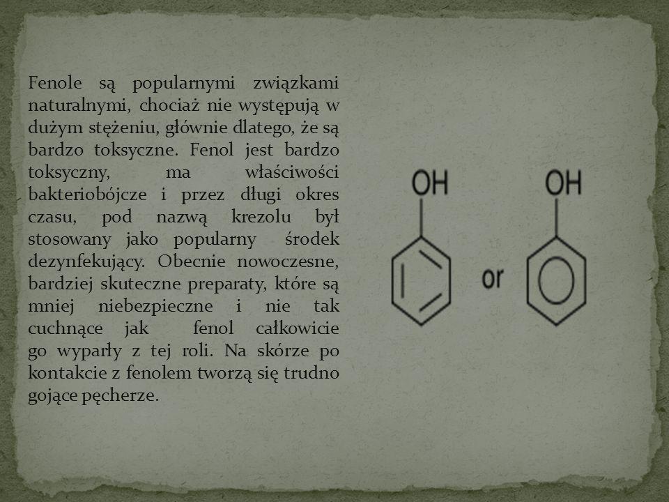 Fenole są popularnymi związkami naturalnymi, chociaż nie występują w dużym stężeniu, głównie dlatego, że są bardzo toksyczne.