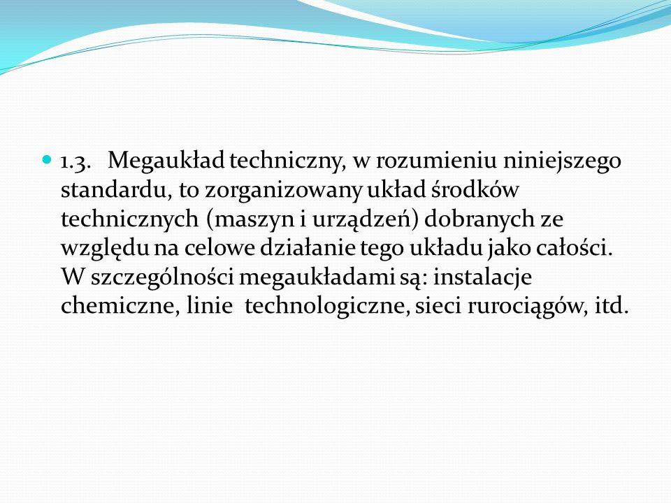1.3. Megaukład techniczny, w rozumieniu niniejszego standardu, to zorganizowany układ środków technicznych (maszyn i urządzeń) dobranych ze względu na celowe działanie tego układu jako całości.
