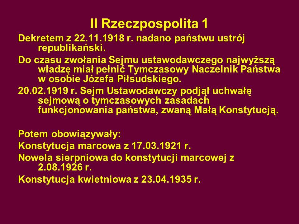 II Rzeczpospolita 1 Dekretem z 22.11.1918 r. nadano państwu ustrój republikański.