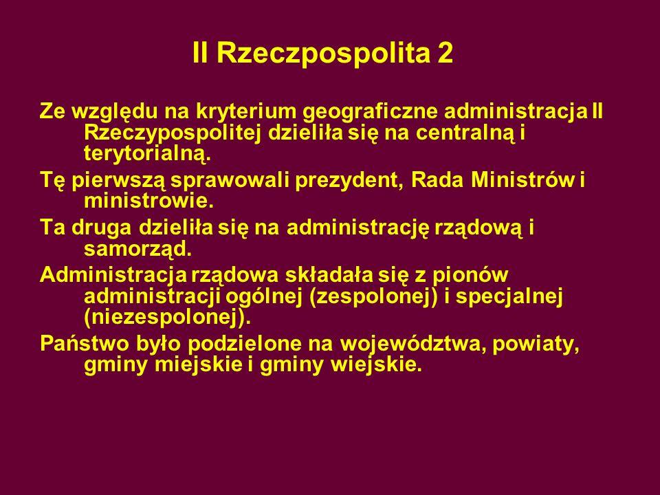 II Rzeczpospolita 2Ze względu na kryterium geograficzne administracja II Rzeczypospolitej dzieliła się na centralną i terytorialną.