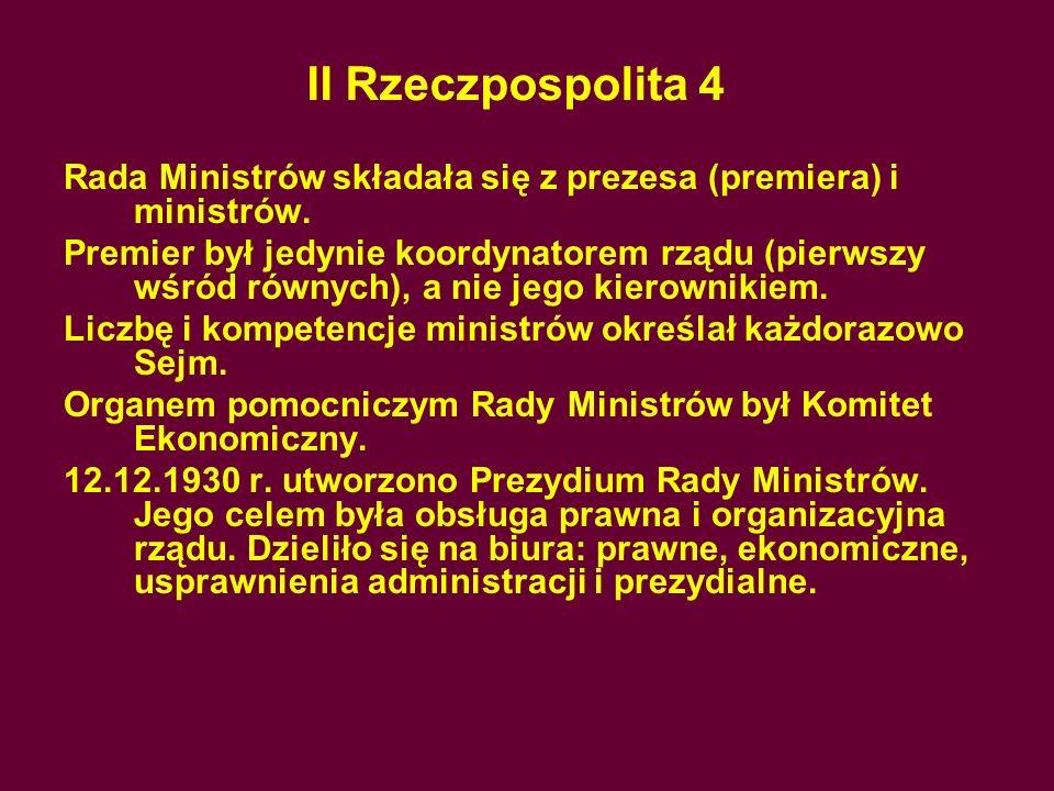 II Rzeczpospolita 4 Rada Ministrów składała się z prezesa (premiera) i ministrów.