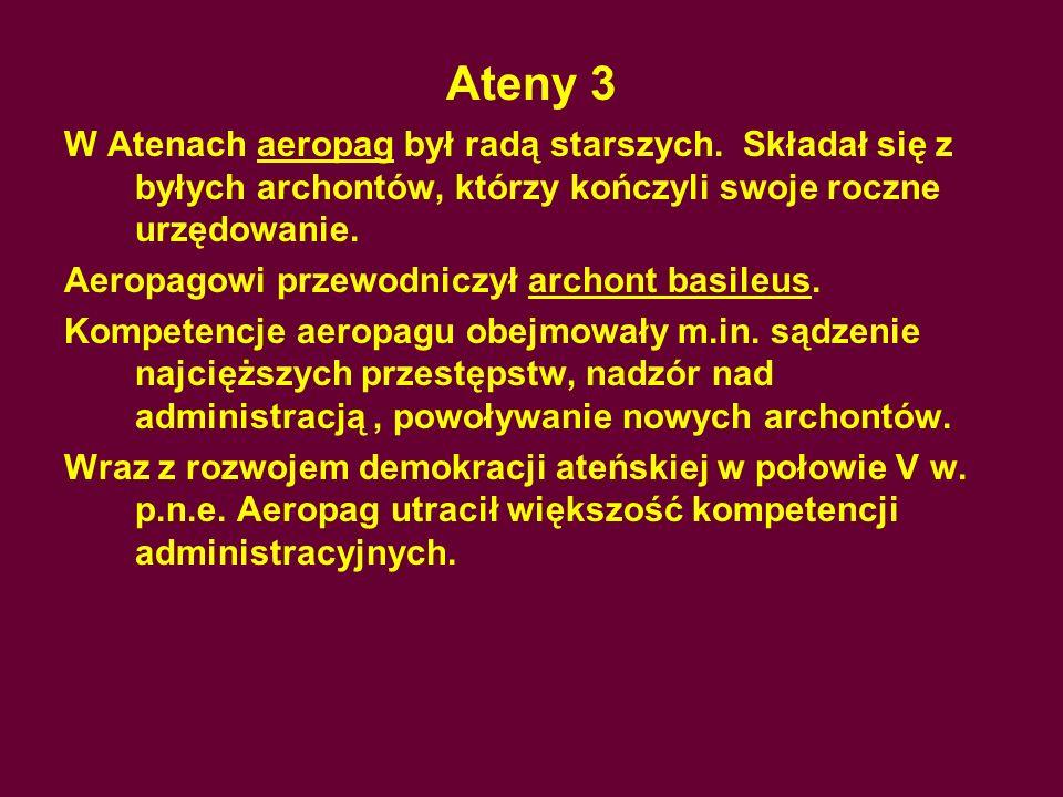 Ateny 3 W Atenach aeropag był radą starszych. Składał się z byłych archontów, którzy kończyli swoje roczne urzędowanie.