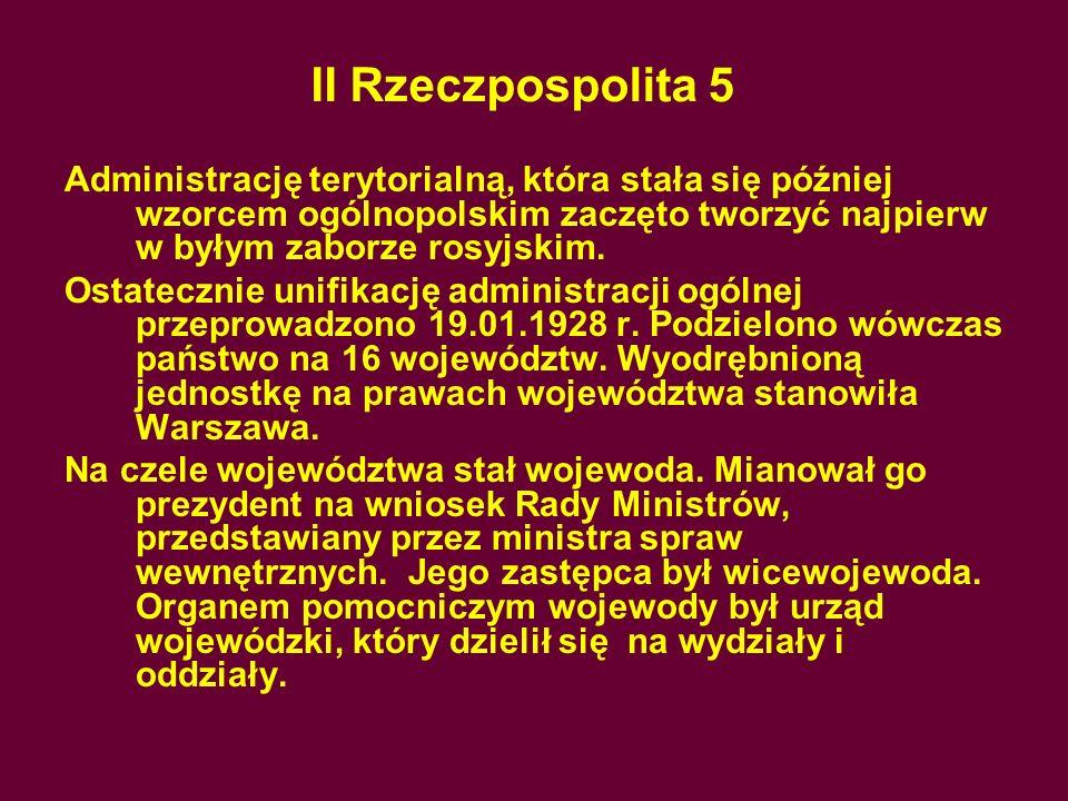 II Rzeczpospolita 5Administrację terytorialną, która stała się później wzorcem ogólnopolskim zaczęto tworzyć najpierw w byłym zaborze rosyjskim.