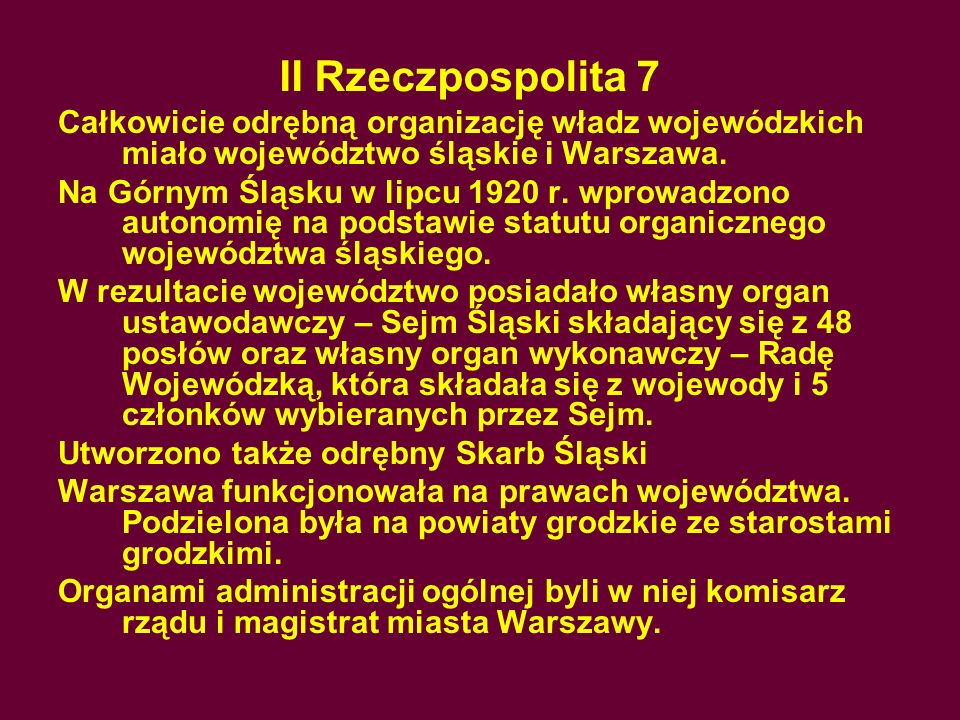II Rzeczpospolita 7Całkowicie odrębną organizację władz wojewódzkich miało województwo śląskie i Warszawa.